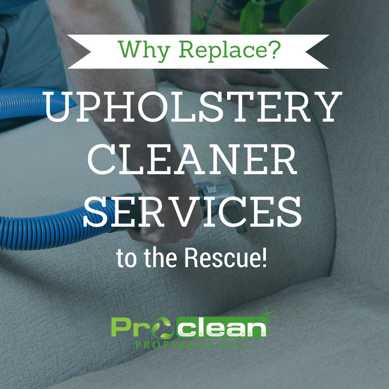 Why Replace? Upholstery Cleaner Services to the Rescue!
